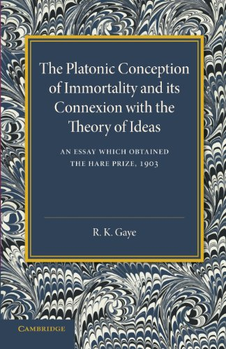 The Platonic Conception of Immortality and its Connexion with the Theory of Ideas: R. K. Gaye