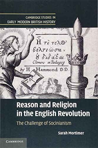 9781107689398: Reason and Religion in the English Revolution: The Challenge of Socinianism (Cambridge Studies in Early Modern British History)