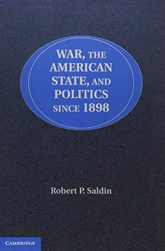 War, the American State, and Politics since 1898: Saldin, Robert P.