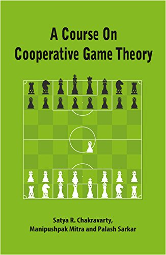 A Course on Cooperative Game Theory: Manipushpak Mitra,Palash Sarkar,Satya R. Chakravarty