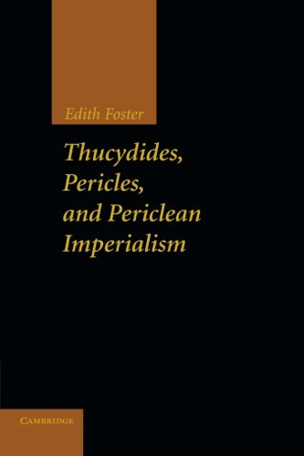 Thucydides, Pericles, and Periclean Imperialism.: FOSTER, E.,