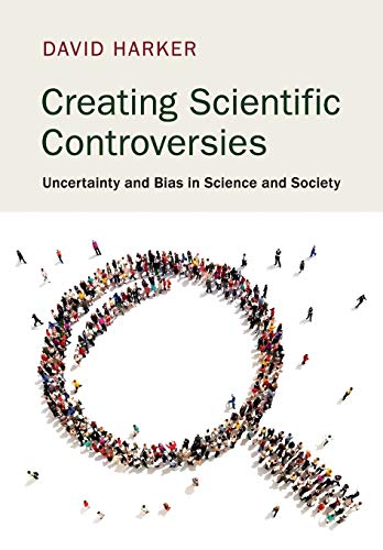 9781107692367: Creating Scientific Controversies: Uncertainty and Bias in Science and Society