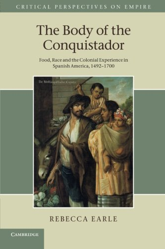9781107693296: The Body of the Conquistador: Food, Race and the Colonial Experience in Spanish America, 1492-1700 (Critical Perspectives on Empire)