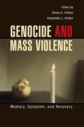 Genocide and Mass Violence: Memory, Symptom, and Recovery: Hinton, Devon Emerson