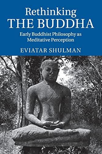 9781107695382: Rethinking the Buddha: Early Buddhist Philosophy as Meditative Perception