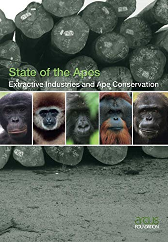 Extractive Industries and Ape Conservation (State of the Apes): Arcus Foundation