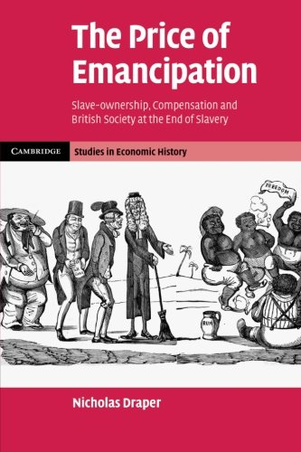 9781107696563: The Price of Emancipation: Slave-Ownership, Compensation and British Society at the End of Slavery (Cambridge Studies in Economic History - Second Series)