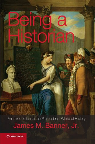 Being a Historian: An Introduction to the: Banner Jr, James