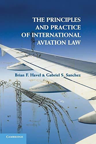 The Principles and Practice of International Aviation Law: Havel, Brian F.; Sanchez, Gabriel S.