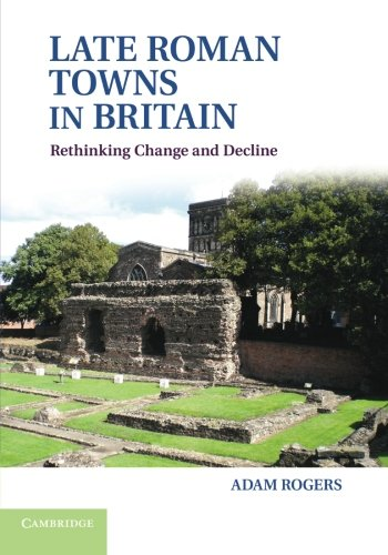 Late Roman Towns in Britain: Rogers, Adam