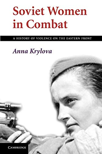 Soviet Women in Combat A History of Violence on the Eastern Front: Anna Krylova