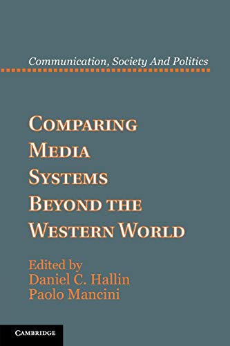 Comparing Media Systems Beyond the Western World (Communication, Society and Politics)