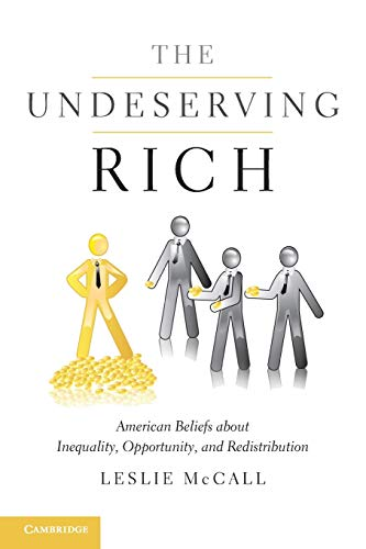 The Undeserving Rich: American Beliefs about Inequality, Opportunity, and Redistribution: McCall, ...