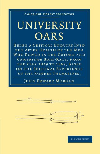 University Oars: Being a Critical Enquiry Into the After Health of the Men Who Rowed in the Oxford ...