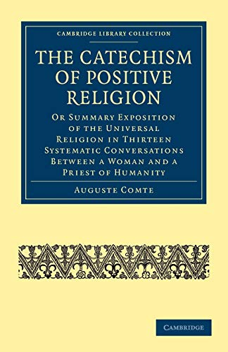 The Catechism of Positive Religion: Or Summary Exposition of the Universal Religion in Thirteen ...