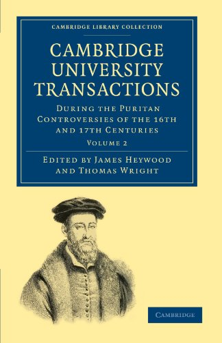 Cambridge University Transactions During the Puritan Controversies of the 16th and 17th Centuries: ...