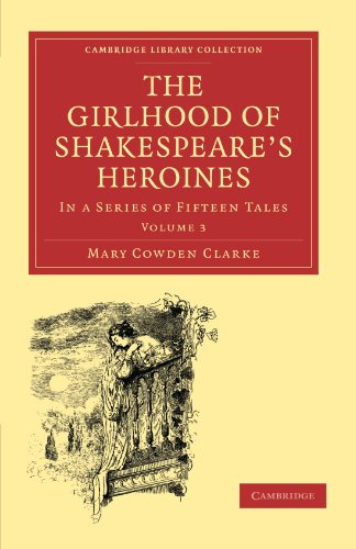 9781108001281: The Girlhood of Shakespeare's Heroines 3 Volume Paperback Set: The Girlhood of Shakespeare's Heroines: In a Series of Fifteen Tales Volume 3 ... - Shakespeare and Renaissance Drama)