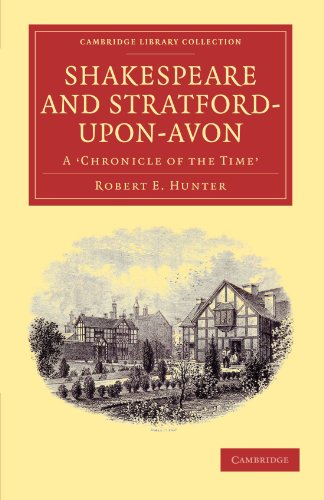 Shakespeare and Stratford-upon-Avon: A 'Chronicle of the Time' (Cambridge Library Collection - Shakespeare and Renaissance Drama) (9781108001625) by Robert E. Hunter
