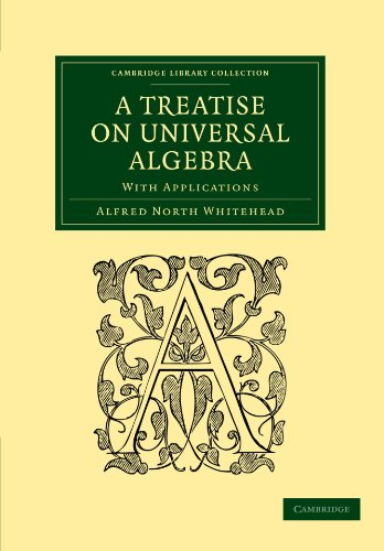 9781108001687: A Treatise on Universal Algebra Paperback: With Applications (Cambridge Library Collection - Mathematics)