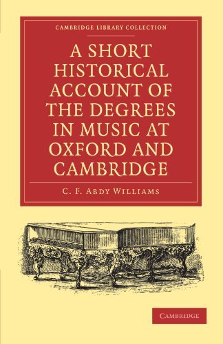 A Short Historical Account of the Degrees in Music at Oxford and Cambridge: With a Chronological ...