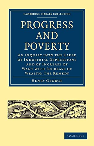 9781108003612: Progress and Poverty: An Inquiry into the Cause of Industrial Depressions and of Increase of Want with Increase of Wealth; The Remedy (Cambridge ... - British and Irish History, 19th Century)