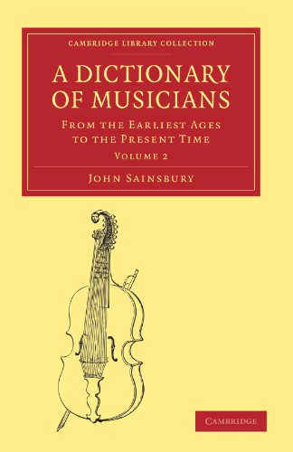 A Dictionary of Musicians, from the Earliest Ages to the Present Time: Volume 2: John Sainsbury