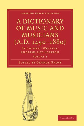 9781108004213: A Dictionary of Music and Musicians (A.D. 1450-1880): By Eminent Writers, English and Foreign (Cambridge Library Collection - Music)