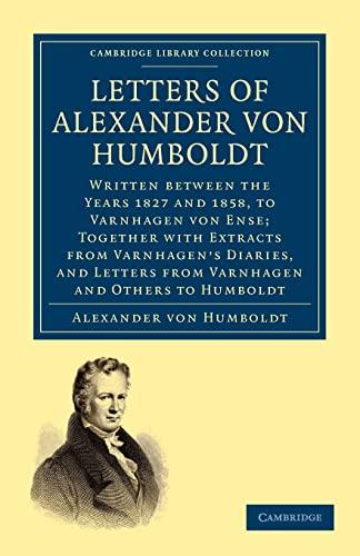 Letters of Alexander von Humboldt: Written between: Alexander von Humboldt