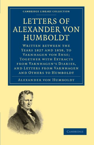 9781108004619: Letters of Alexander von Humboldt: Written between the Years 1827 and 1858, to Varnhagen von Ense; Together with Extracts from Varnhagen's Diaries, ... Library Collection - Earth Science)