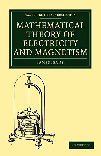9781108005616: Mathematical Theory of Electricity and Magnetism (Cambridge Library Collection - Physical Sciences)