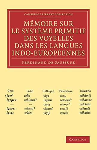 Mémoire sur le système primitif des voyelles dans les langues indo-européennes (Cambridge Library Collection - Linguistics) (French Edition) (1108006590) by Ferdinand de Saussure