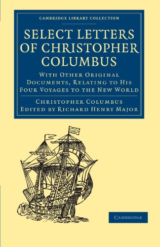 9781108007993: Select Letters of Christopher Columbus: With Other Original Documents, Relating to His Four Voyages to the New World (Cambridge Library Collection - Hakluyt First Series)