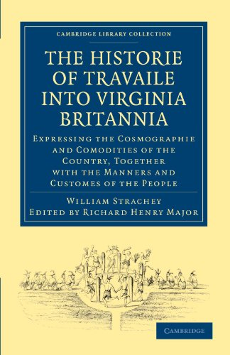 Historie of Travaile into Virginia Britannia; Expressing: William Strachey; Editor-Richard