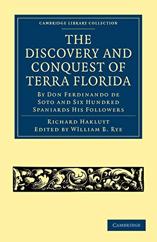 9781108008068: The Discovery and Conquest of Terra Florida, by Don Ferdinando de Soto and Six Hundred Spaniards His Followers: Written by a Gentleman of Elvas, ... Library Collection - Hakluyt First Series)