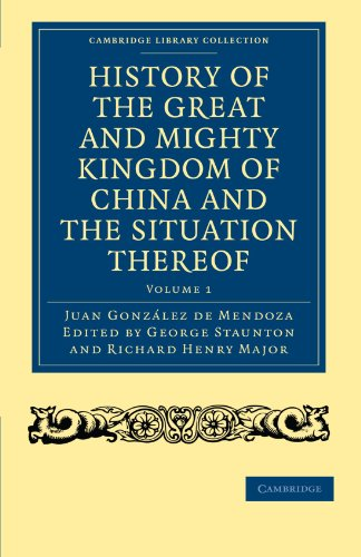 History of the Great and Mighty Kingdom of China and the Situation Thereof: Compiled by the Padre ...