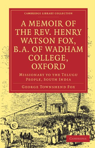 A Memoir of the REV. Henry Watson Fox, B.A. of Wadham College, Oxford: Missionary to the Telugu ...