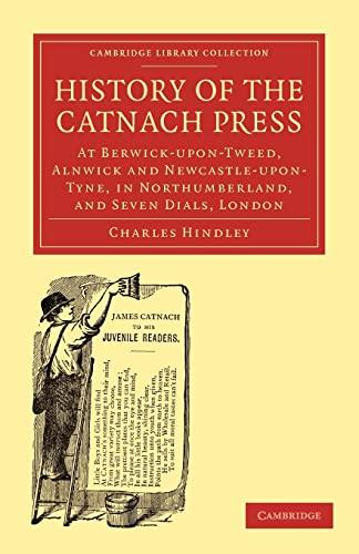 History of the Catnach Press: At Berwick-upon-Tweed,: Charles Hindley