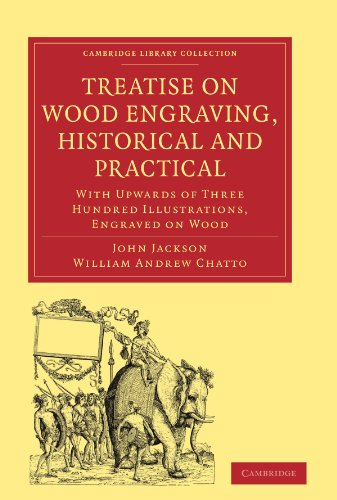 9781108009157: Treatise on Wood Engraving, Historical and Practical: With Upwards of Three Hundred Illustrations, Engraved on Wood (Cambridge Library Collection - History of Printing, Publishing and Libraries)