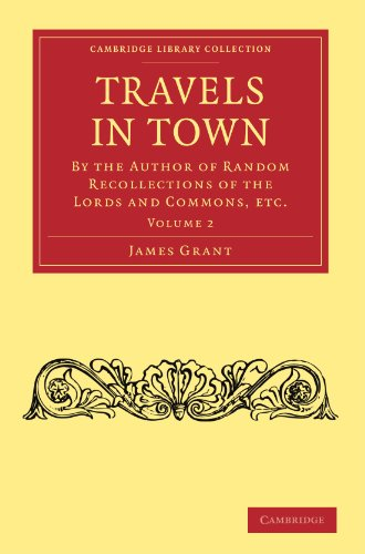 Travels in Town: By the Author of Random Recollections of the Lords and Commons, Etc.: James Grant