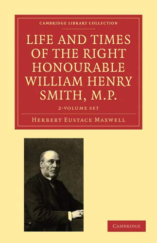 Life and Times of the Right Honourable William Henry Smith, M.P. 2 Volume Set (Paperback): Herbert ...
