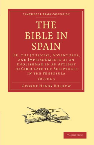 9781108009997: The Bible in Spain: Or, the Journeys, Adventures, and Imprisonments of an Englishman in an Attempt to Circulate the Scriptures in the Peninsula (Cambridge Library Collection - Religion)