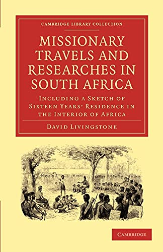 9781108010016: Missionary Travels and Researches in South Africa: including a Sketch of Sixteen Years' Residence in the Interior of Africa (Cambridge Library Collection - Religion)
