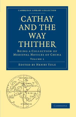 9781108010368: Cathay and the Way Thither: Being a Collection of Medieval Notices of China (Cambridge Library Collection - Hakluyt First Series)
