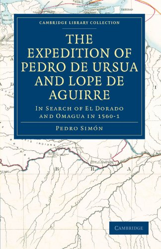9781108010672: The Expedition of Pedro de Ursua and Lope de Aguirre in Search of El Dorado and Omagua in 1560-1: Translated from Fray Pedro Simon's Sixth Historical ... Library Collection - Hakluyt First Series