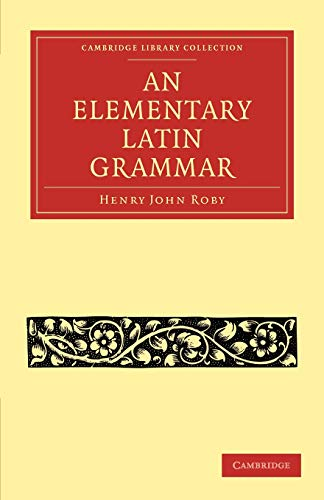 An Elementary Latin Grammar (Paperback): Henry John Roby