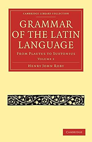 9781108011235: Grammar of the Latin Language: From Plautus to Suetonius (Cambridge Library Collection - Classics)