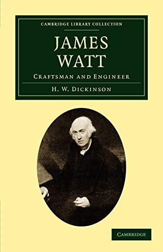 James Watt: Craftsman and Engineer (Cambridge Library: Dickinson, H. W.