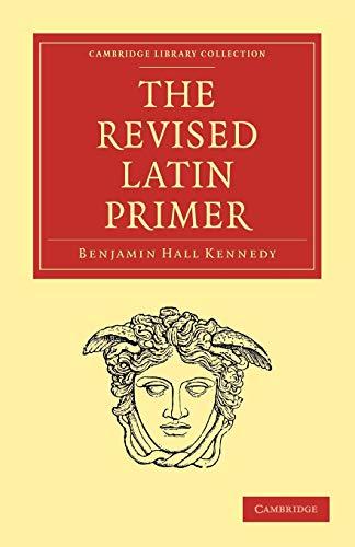 9781108012362: The Revised Latin Primer (Cambridge Library Collection - Classics)