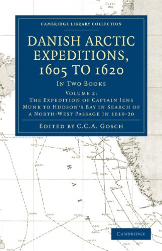 Danish Arctic Expeditions, 1605 to 1620: Volume 2, The Expedition of Captain Jens Munk to Hudson&#...