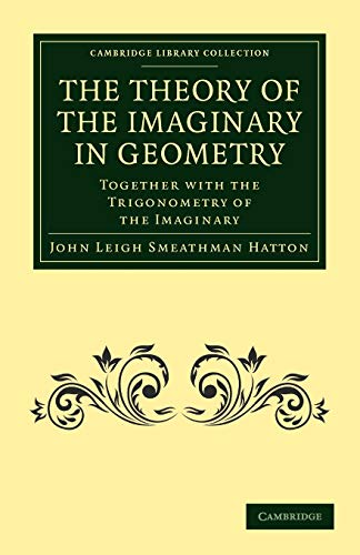 9781108013109: The Theory of the Imaginary in Geometry: Together with the Trigonometry of the Imaginary (Cambridge Library Collection - Mathematics)